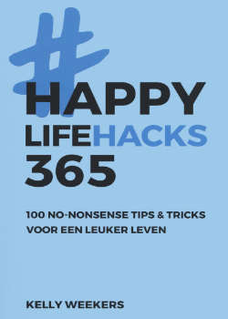 Happy Lifehacks 365 - Kelly weekers boek